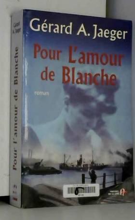 Gérard Jaeger - Pour l'amour de Blanche