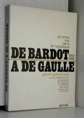 Guilleminault Gilbert - Le roman vrai de la IV republique. de bardot a de gaulle. 1954-1958.