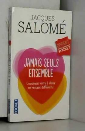 Jacques Salome - Jamais seuls ensemble: comment vivre a deux en restant differents