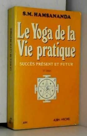 Le Yoga de la vie pratique....