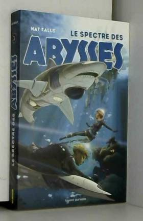 Le spectre des abysses, Tome 1 : de Kat Falls (4 octobre 2012) Broché