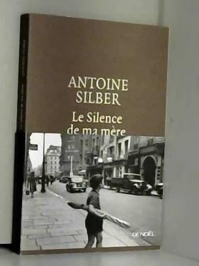 Antoine Silber - Le Silence de ma mère