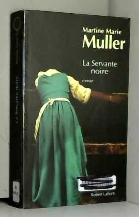 Martine Marie MULLER - La Servante noire