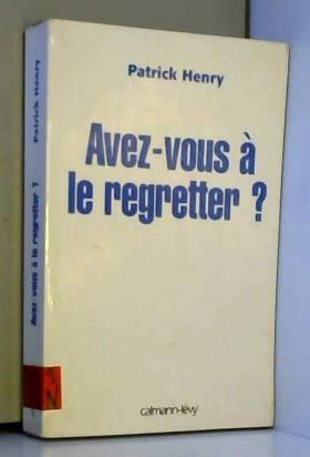 Avez-vous à le regretter ?