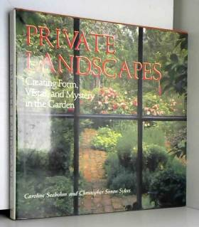 Caroline Seebohm et Christopher Simon Sykes - Private Landscapes: Creating Form, Vista and Mystery in the Garden