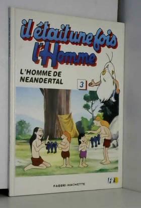 albert barille - il etait une fois l'homme l'homme de neandertal tome 3