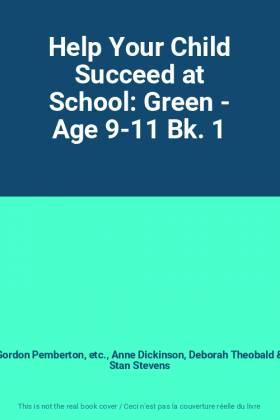 Gordon Pemberton, etc., Anne Dickinson, Deborah... - Help Your Child Succeed at School: Green - Age 9-11 Bk. 1