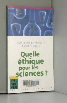 Gérard Toulouse et Guillemette de Véricourt - Quelle éthique pour les sciences ?