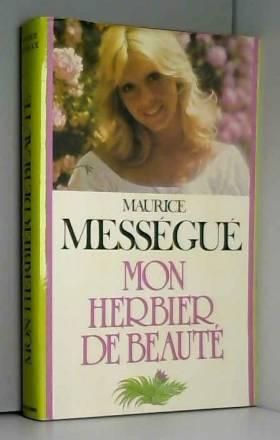 MESSEGUE MAURICE - MON HERBIER DE BEAUTE