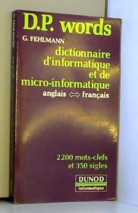 Guy Fehlmann - D. P. words : Dictionnaire d'informatique et de micro-informatique anglais-français