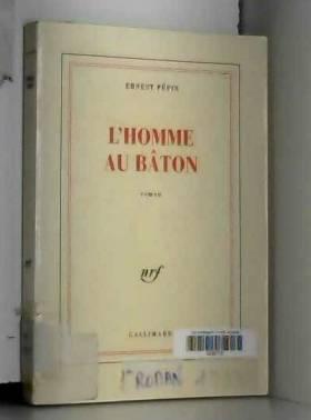 Ernest Pépin - L'Homme-au-Bâton