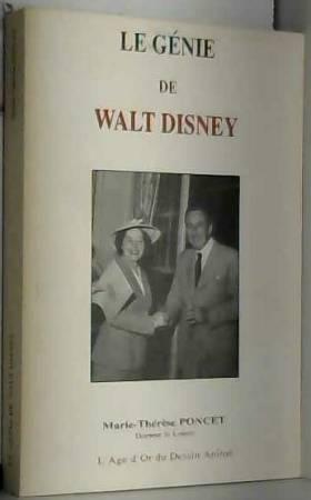 Marie-Thérèse Poncet - Le génie de Walt Disney : Un Walt Disney vivant