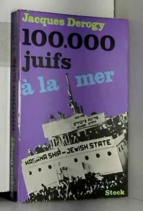 Derogy Jacques - 100000 juifs a la mer