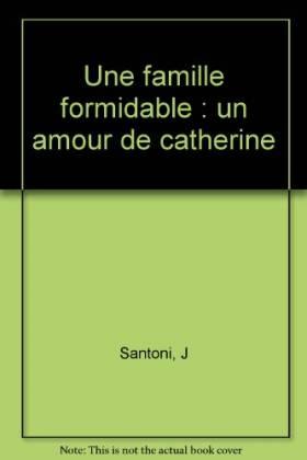 J Santoni - Une famille formidable : Un amour de Catherine