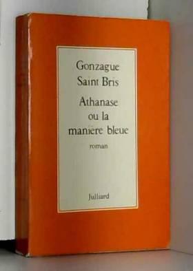Saint Bris Gonzague - Athanase: Ou, La maniere bleue : roman (French Edition)