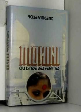 Vincenot Rose - Mohini ou l'Inde des femmes