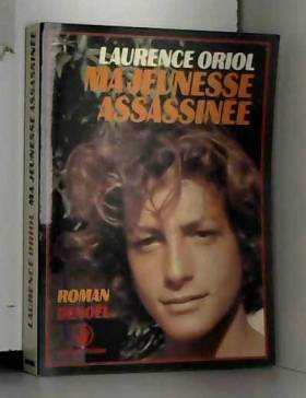 Laurence Oriol - Ma jeunesse assassinée (Sueurs froides)