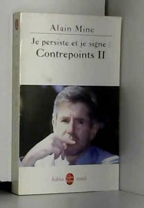 Alain Minc - Contrepoints, tome 2 : Je persiste et signe