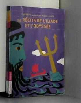 12 récits de l'Iliade et...