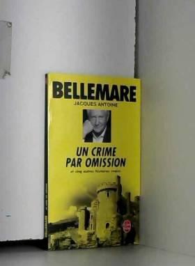 Pierre Bellemare - Un crime par omission (Le livre de poche)