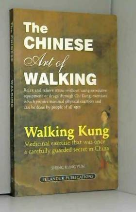 kung yun sheng - The Chinese Art of Walking - Walking Kung - Medicinal Exercise that was once a carefully guarded...