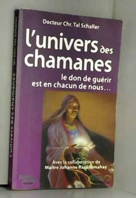 L'univers des chamanes : Le...