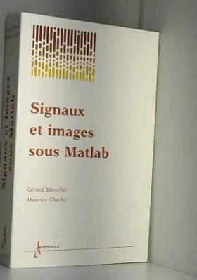 Maurice Charbit et Gérard Blanchet - Signaux et images sous Matlab. Méthodes, applications et exercices corrigés