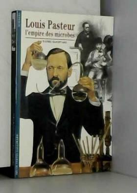 Louis Pasteur, l'empire des...