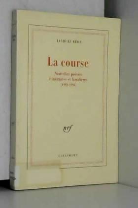 Jacques Réda - La Course: Nouvelles poésies itinérantes et familières (1993-1998)