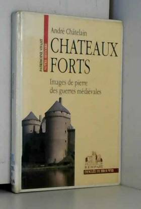 Andre Chatelain - Châteaux forts : Images de pierre des guerres médiévales