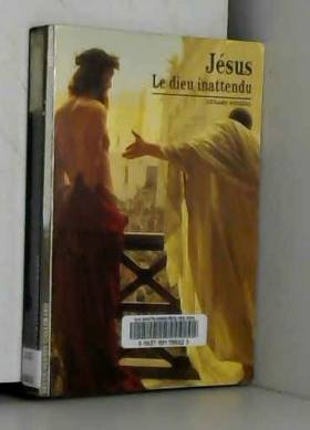 Jésus : Le dieu inattendu