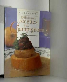Délicieuses recettes aux...