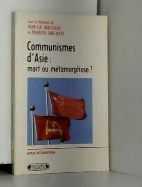 Jean-Luc Domenach et François Godement - Communismes d'Asie : Mort ou métamorphose ?