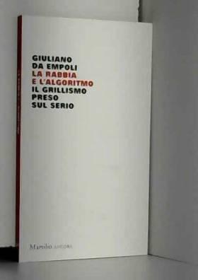 Giuliano Da Empoli - La rabbia e l'algoritmo. Il grillismo preso sul serio