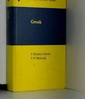 F.Kinchin Smith, T.W. Melluish et T.W. Melluish - Ancient Greek: A Foundation Course