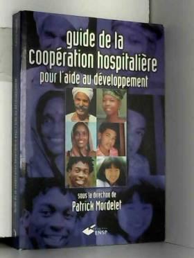 Collectif et Patrick Mordelet - Guide de la coopération hospitalière pour l'aide au développement