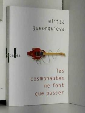Elitza Gueorguieva - Les cosmonautes ne font que passer