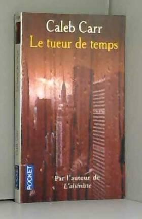 CALEB CARR - TUEUR DE TEMPS