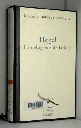 Hegel, l'intelligence de la...