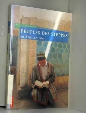 Collectif et Catherine Poujol - Peuple des steppes en Asie centrale