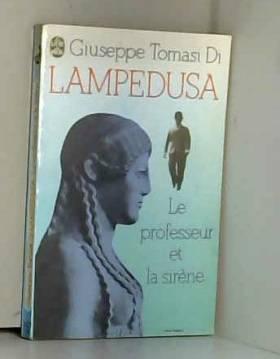 Giuseppe Tomasi Di Lampedusa - Lampedusa - le professeur et la sirene