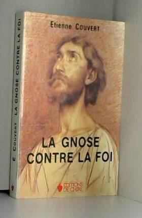 LA GNOSE CONTRE LA FOI - de...