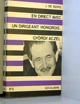 J. BONIS de - En direct avec un dirigeant hongrois : Györggy Aczél