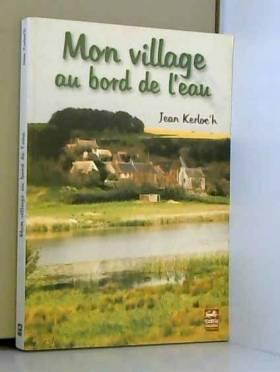 Kerloch Jean - Mon Village au Bord de l Eau