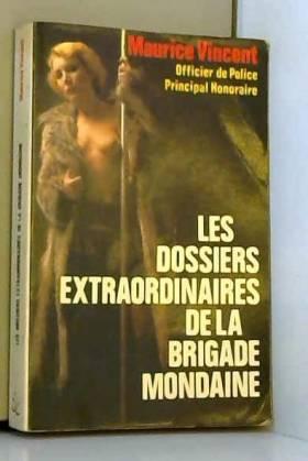 Maurice Vincent - Les dossiers extraordinaires de la brigade Mondaine