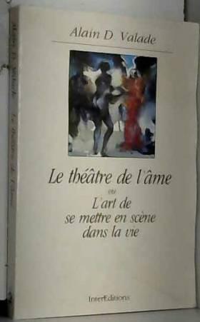 Valade - Le théâtre de l'âme ou L'art de se mettre en scène dans la vie