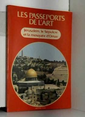 PASSEPORTS DE L'ART (LES) du 31/12/2099 - JERUSALEM - LE SEPULCRE ET LA MOSQUEE D'OMAR.