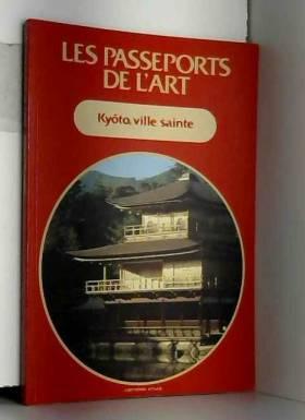 PASSEPORTS DE L'ART (LES) du 31/12/2099 - KYOTO - VILLE SAINTE.