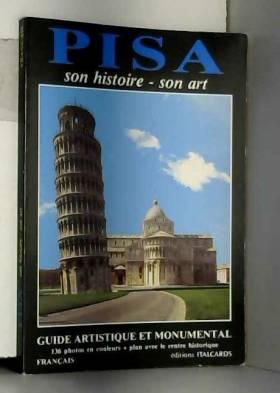 Collectif - Pisa. Son histoire, son art. Guide artistique et monumental.