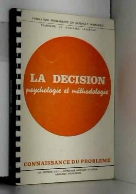 Lavergne Jean-Paul - La décision psychologie et méthodologie